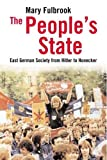 Fulbrook, Mary: The People&#39;s State: East German Society from Hitler to Honecker