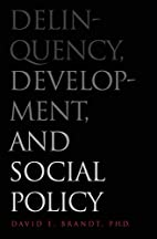 Delinquency, Development, and Social Policy…