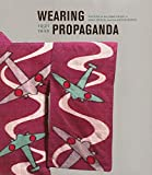 Atkins, Jacqueline: Wearing Propaganda: Textiles on the Home Front in Japan, Britain, And the United States
