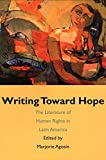 Agosin, Marjorie: Writing Toward Hope: The Literature of Human Rights in Latin America