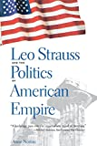 Norton, Anne: Leo Strauss And the Politics of American Empire
