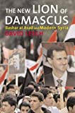 Lesch, David W.: The New Lion of Damascus: Bashar Al-asad And Modern Syria
