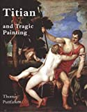Puttfarken, Thomas: Titian & Tragic Painting: Aristotle's Poetics And the Rise of the Modern Artist