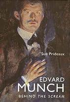 Edvard Munch: Behind the Scream by Sue…