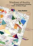 Robbin, Tony: Shadows of Reality: The Fourth Dimension in Relativity, Cubism, And Modern Thought