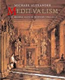 Alexander, Michael: Medievalism: The Middle Ages in Modern England