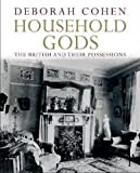 Cohen, Deborah: Household Gods: The British And Their Possessions