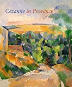 Cezanne in Provence by Philip Conisbee