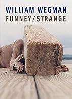 William Wegman: Funney/Strange by Joan Simon