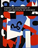 Barter, Judith A.: American Modernism at the Art Institute of Chicago: From World War I to 1955