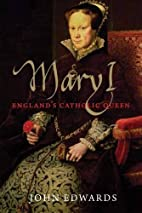 Mary I: England's Catholic Queen by John…
