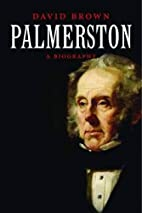 Palmerston: A Biography by David Brown