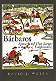 Weber, David J.: Barbaros: Spaniards and Their Savages in the Age of Enlightenment (The Lamar Series in Western History)