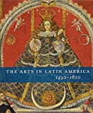 Rishel, Joseph J.: The Arts in Latin America, 1492-1820