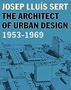 Josep Lluis Sert: The Architect of Urban…