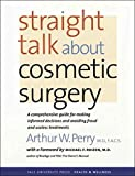 Perry, Arthur W.: Straight Talk about Cosmetic Surgery