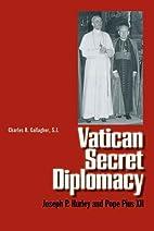 Vatican Secret Diplomacy: Joseph P. Hurley…