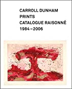 Carroll Dunham Prints: Catalogue Raisonne,…