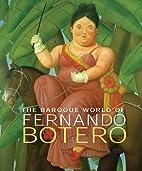 The Baroque World of Fernando Botero by John…