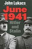 Lukacs, John: June 1941: Hitler and Stalin