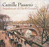 Shiff, Richard: Camille Pissarro: Impressions of City & Country