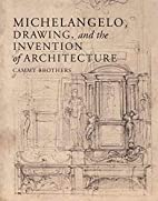Michelangelo, Drawing, and the Invention of…