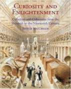 Curiosity and Enlightenment: Collectors and…