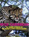 Bright, Michael: Wild Caribbean: The Hidden Wonders of the World's Most Famous Islands