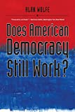 Wolfe, Alan: Does American Democracy Still Work? (The Future of American Democracy Series)