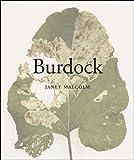 Malcolm, Janet: Burdock