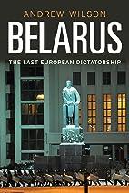 Belarus: The Last European Dictatorship by…