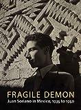 Sullivan, Edward J.: Fragile Demon: Juan Soriano in Mexico, 1935 to 1950 (Philadelphia Museum of Art)