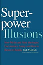 Superpower Illusions: How Myths and False…