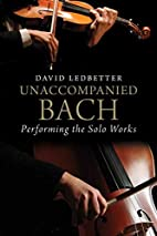 Unaccompanied Bach: Performing the Solo…