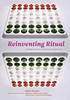 Reinventing Ritual: Contemporary Art and…