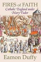Fires of Faith: Catholic England under Mary…
