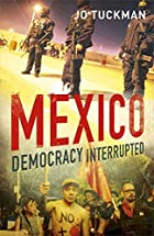 Mexico: Democracy Interrupted by Ms. Jo…