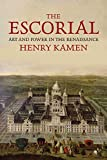 Kamen, Henry: The Escorial: Art and Power in the Renaissance