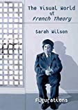 Wilson, Sarah: The Visual World of French Theory: Figurations