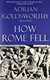 Goldsworthy, Adrian: How Rome Fell: Death of a Superpower