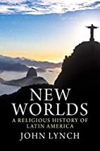 New Worlds: A Religious History of Latin…