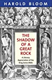 Bloom, Harold: The Shadow of a Great Rock: A Literary Appreciation of the King James Bible