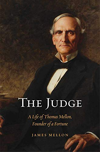 the-judge-a-life-of-thomas-mellon-founder-of-a-fortune