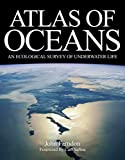Farndon, John: Atlas of Oceans: An Ecological Survey of Underwater Life