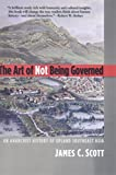 Scott, James C.: The Art of Not Being Governed: An Anarchist History of Upland Southeast Asia (Yale Agrarian Studies Series)