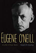 Eugene O'Neill: A Life in Four Acts by…