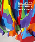 Sol LeWitt: Structures, 1965-2006 by…