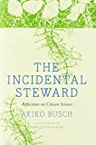 Busch, Akiko: The Incidental Steward: Reflections on Citizen Science