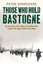 Those Who Hold Bastogne: The True Story of…