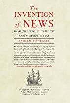 The Invention of News: How the World Came to…